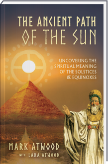The Ancient Path of the Sun by Mark Atwood and Lara Atwood